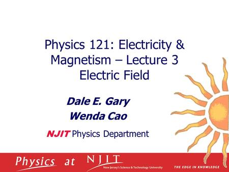 Physics 121: Electricity & Magnetism – Lecture 3 Electric Field