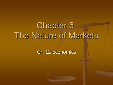 Chapter 5 The Nature of Markets Gr. 12 Economics.