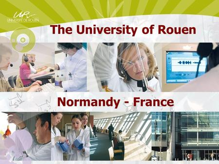 The University of Rouen Normandy - France. French higher education: new developments with respect to the Bologna process and new relations for more effective.