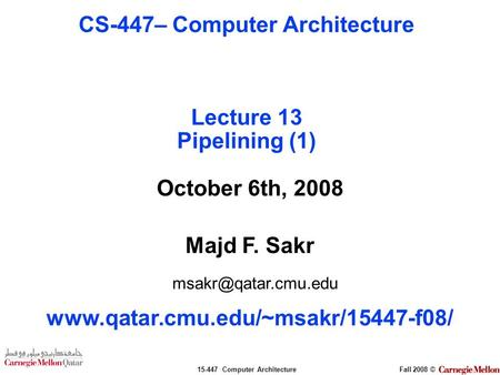 15-447 Computer ArchitectureFall 2008 © October 6th, 2008 Majd F. Sakr  CS-447– Computer Architecture.