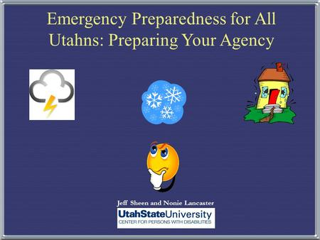 Jeff Sheen and Nonie Lancaster Emergency Preparedness for All Utahns: Preparing Your Agency.