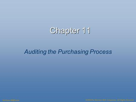Chapter 11 Auditing the Purchasing Process McGraw-Hill/Irwin ©2008 The McGraw-Hill Companies, All Rights Reserved.