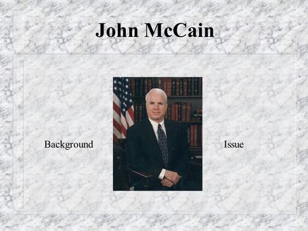 John McCain BackgroundIssue The War Hero McCain was shot down over Vietnam, spent more than five years in a prison camp Uses his heroic tale as an example.
