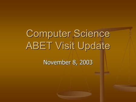 Computer Science ABET Visit Update November 8, 2003.
