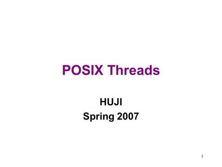 POSIX Threads HUJI Spring 2007.