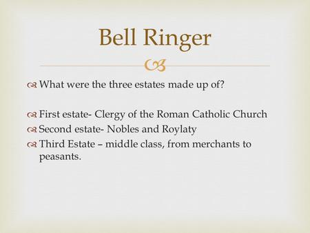 Bell Ringer What were the three estates made up of?
