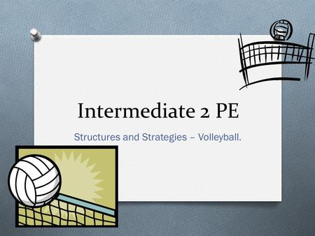 Intermediate 2 PE Structures and Strategies – Volleyball.