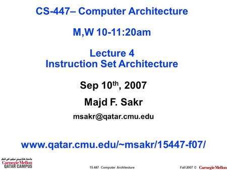 15-447 Computer ArchitectureFall 2007 © Sep 10 th, 2007 Majd F. Sakr  CS-447– Computer Architecture.