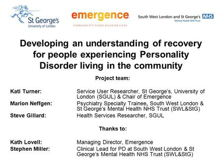 Developing an understanding of recovery for people experiencing Personality Disorder living in the community Project team: Kati Turner: Service User Researcher,