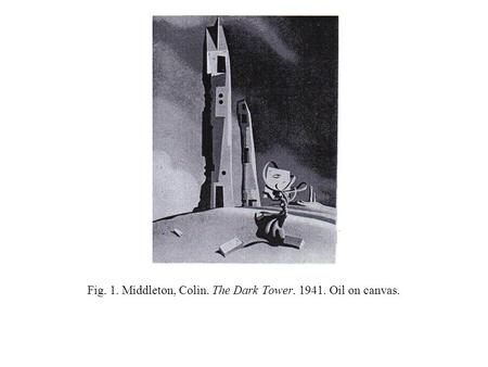 Fig. 1. Middleton, Colin. The Dark Tower. 1941. Oil on canvas.