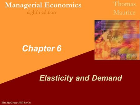 Chapter 6 Elasticity and Demand.