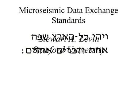 Microseismic Data Exchange Standards Stewart A. Levin Stanford University.