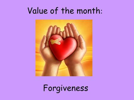Value of the month: Forgiveness.