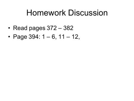 Homework Discussion Read pages 372 – 382 Page 394: 1 – 6, 11 – 12,