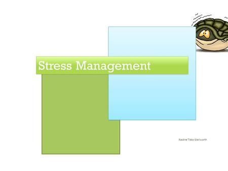 Nadine Tibbs-Stallworth Stress Management Contents Introduction What is stress Reasons Symptoms Impact Managing Stress.