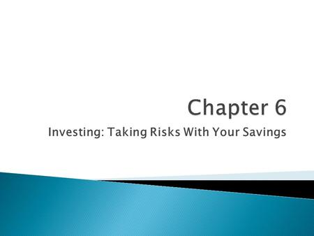 Investing: Taking Risks With Your Savings.  Part Owner of Corporation  Funds for expansion  Stock Returns ◦ Stockholders ◦ Dividend, return on investment.