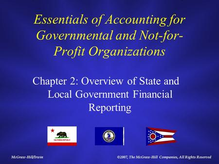 McGraw-Hill/Irwin©2007, The McGraw-Hill Companies, All Rights Reserved Essentials of Accounting for Governmental and Not-for- Profit Organizations Chapter.