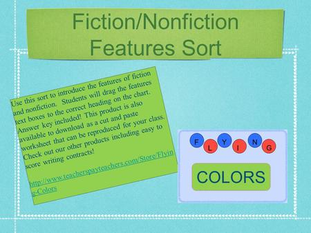 Fiction/Nonfiction Features Sort Use this sort to introduce the features of fiction and nonfiction. Students will drag the features text boxes to the correct.