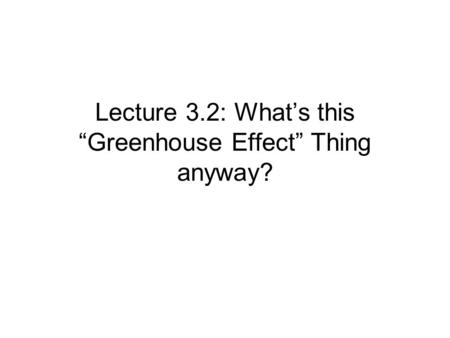 "Lecture 3.2: What's this ""Greenhouse Effect"" Thing anyway?"