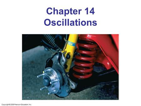 Chapter 14 Oscillations Chapter Opener. Caption: An object attached to a coil spring can exhibit oscillatory motion. Many kinds of oscillatory motion are.