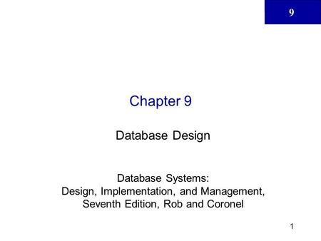 9 1 Chapter 9 Database Design Database Systems: Design, Implementation, and Management, Seventh Edition, Rob and Coronel.