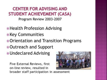 Program Review 2003-2007  Health Profession Advising  Key Communities  Orientation and Transition Programs  Outreach and Support  Undeclared Advising.