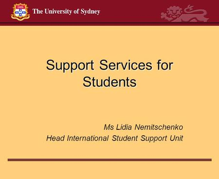 Support Services for Students Ms Lidia Nemitschenko Head International Student Support Unit.