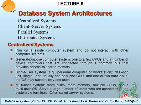 ©Silberschatz, Korth and Sudarshan18.1Database System Concepts Centralized Systems Run on a single computer system and do not interact with other computer.