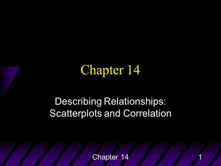 Describing Relationships: Scatterplots and Correlation