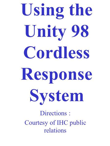 Using the Unity 98 Cordless Response System Directions : Courtesy of IHC public relations.