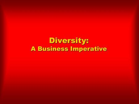 Diversity: A Business Imperative. Chapter Objectives  Define diversity and explain its importance in the emerging economy.  Understand what internal.