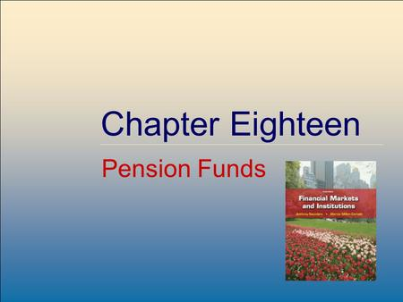 ©2009, The McGraw-Hill Companies, All Rights Reserved 8-1 McGraw-Hill/Irwin Chapter Eighteen Pension Funds.