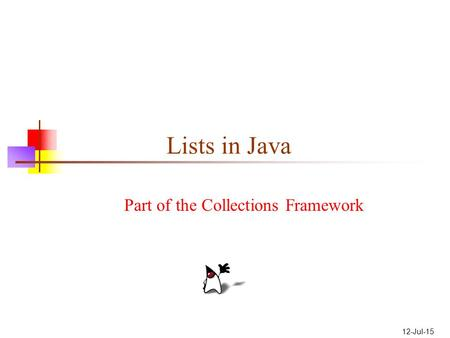 12-Jul-15 Lists in Java Part of the Collections Framework.
