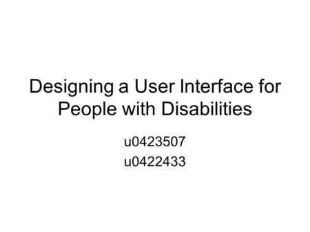 Designing a User Interface for People with Disabilities u0423507 u0422433.