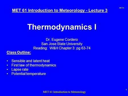 MET 61 1 MET 61 Introduction to Meteorology MET 61 Introduction to Meteorology - Lecture 3 Thermodynamics I Dr. Eugene Cordero San Jose State University.