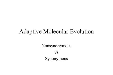 Adaptive Molecular Evolution Nonsynonymous vs Synonymous.