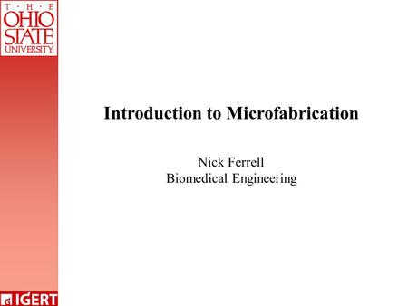Introduction to Microfabrication Nick Ferrell Biomedical Engineering.