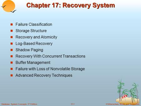 ©Silberschatz, Korth and Sudarshan17.1Database System Concepts 3 rd Edition Chapter 17: Recovery System Failure Classification Storage Structure Recovery.