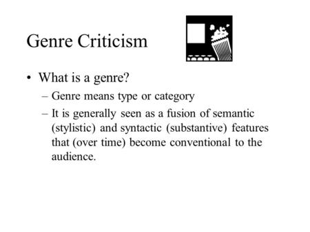 Genre Criticism What is a genre? –Genre means type or category –It is generally seen as a fusion of semantic (stylistic) and syntactic (substantive) features.