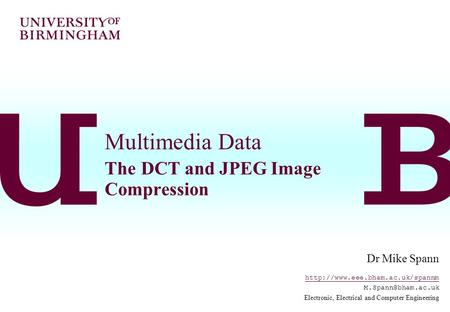 Multimedia Data The DCT and JPEG Image Compression Dr Mike Spann  Electronic, Electrical and Computer.