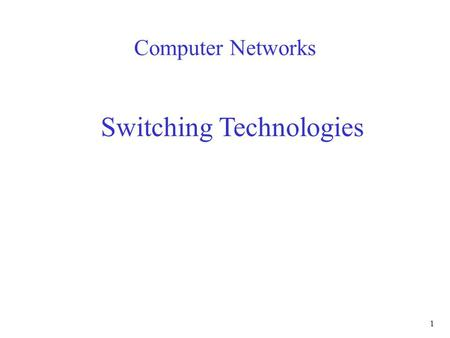 1 Computer Networks Switching Technologies. 2 Switched Network Long distance transmission typically done over a network of switched nodes End devices.
