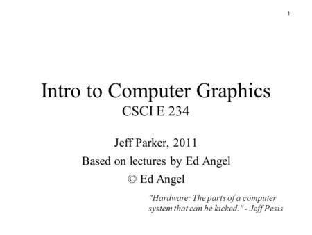 Intro <strong>to</strong> Computer Graphics CSCI E 234