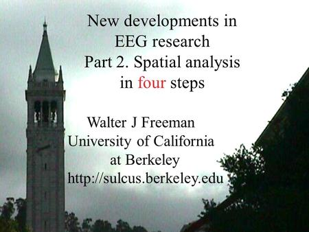 New developments in EEG research Part 2. Spatial analysis in four steps Walter J Freeman University of California at Berkeley