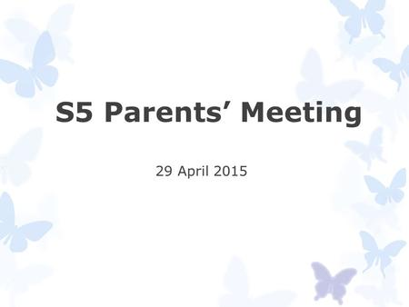 S5 Parents' Meeting 29 April 2015. Done!  13 lunch Career talks (universities, institutions, overseas studies, workplace…)  Career visits  University.
