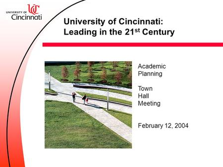 Academic Planning Town Hall Meeting February 12, 2004 University of Cincinnati: Leading in the 21 st Century.