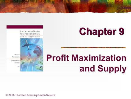 Chapter 9 © 2006 Thomson Learning/South-Western Profit Maximization and Supply.