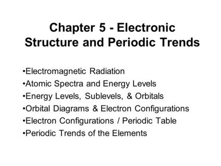 Chapter 5 - Electronic Structure and Periodic Trends