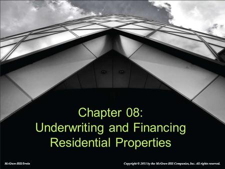 Chapter 08: Underwriting and Financing Residential Properties McGraw-Hill/Irwin Copyright © 2011 by the McGraw-Hill Companies, Inc. All rights reserved.