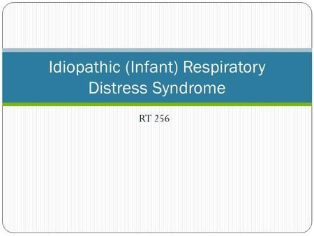 RT 256 Idiopathic (Infant) Respiratory Distress Syndrome.