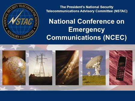 The President's National Security Telecommunications Advisory Committee (NSTAC) National Conference on Emergency Communications (NCEC)